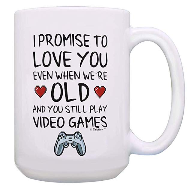 Promise to Love You When We're Old and You Still Play Video Games - Top 10 best valentine's day gift ideas for him
