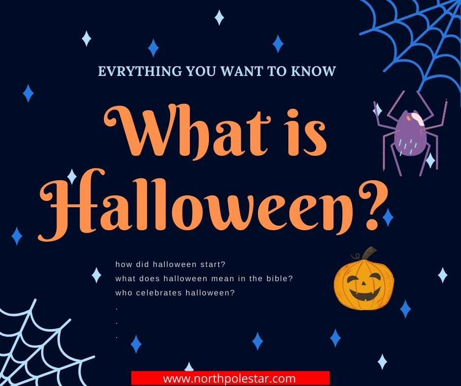 What is Halloween? - everything you want to know about Halloween www.northpolestar.com