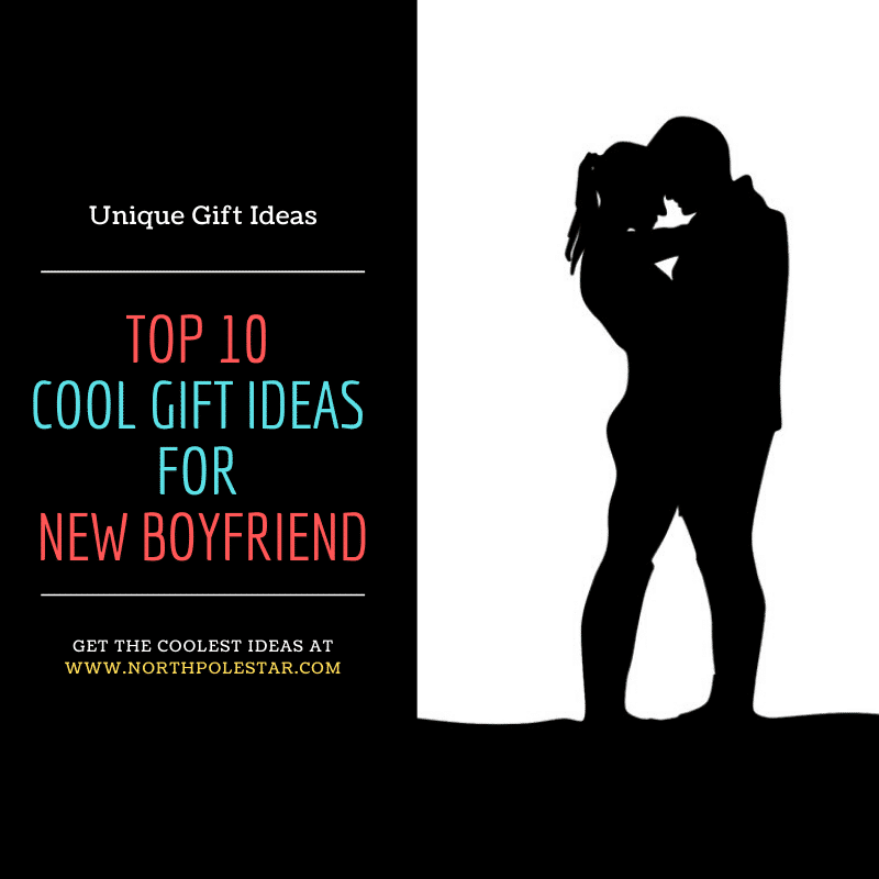 Top 10 Cool Gift Ideas for New Boyfriend | www.northpolestar.com