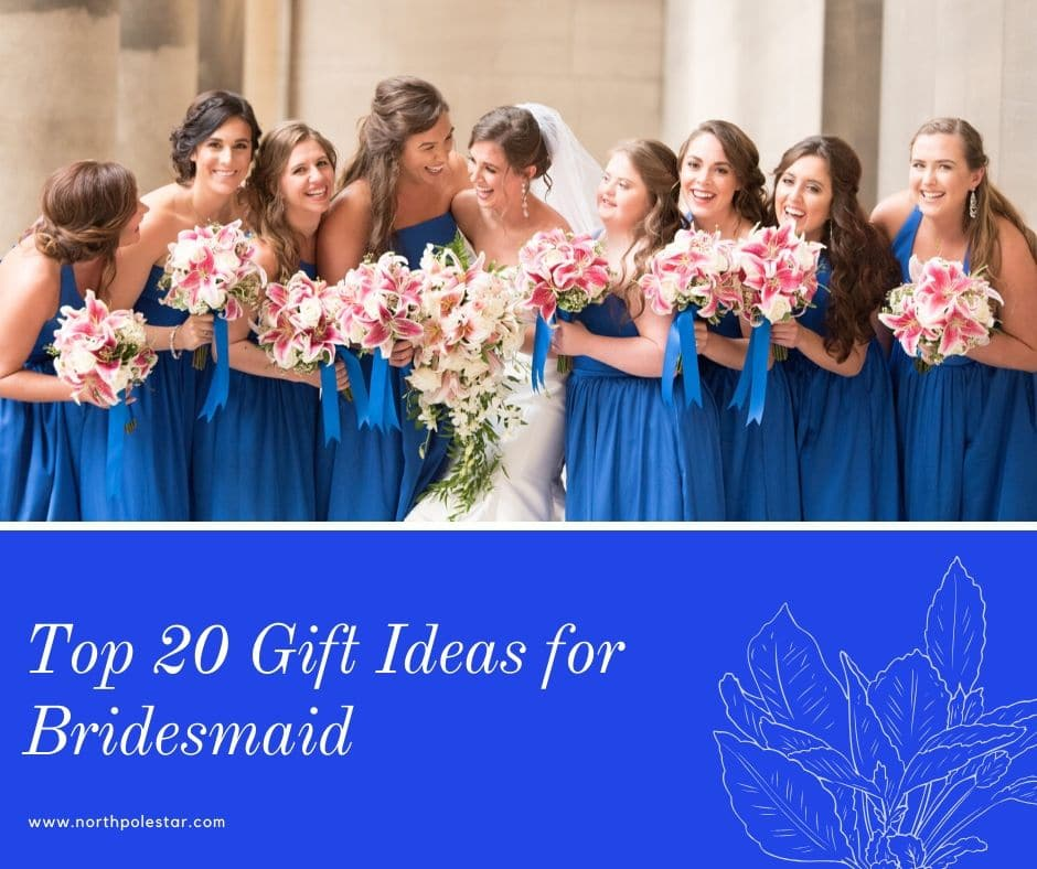 Top 20 Gift Ideas your Bridesmaids Will Love