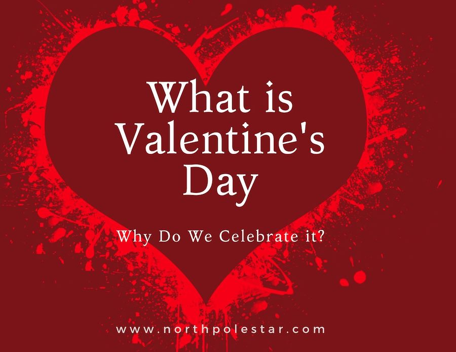 What is Valentine's Day and Why We Celebrate it?