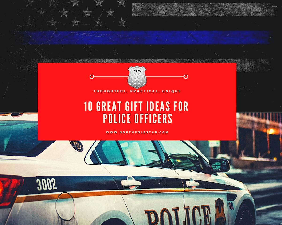 10 Great Gift Ideas for Police Officers - Northpolestar.com
